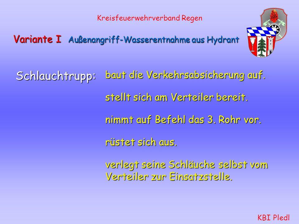 Kreisfeuerwehrverband Regen KBI Pledl Variante I Außenangriff-Wasserentnahme aus Hydrant Wassertrupp: baut die Wasserversorgung auf. stellt sich am Ve