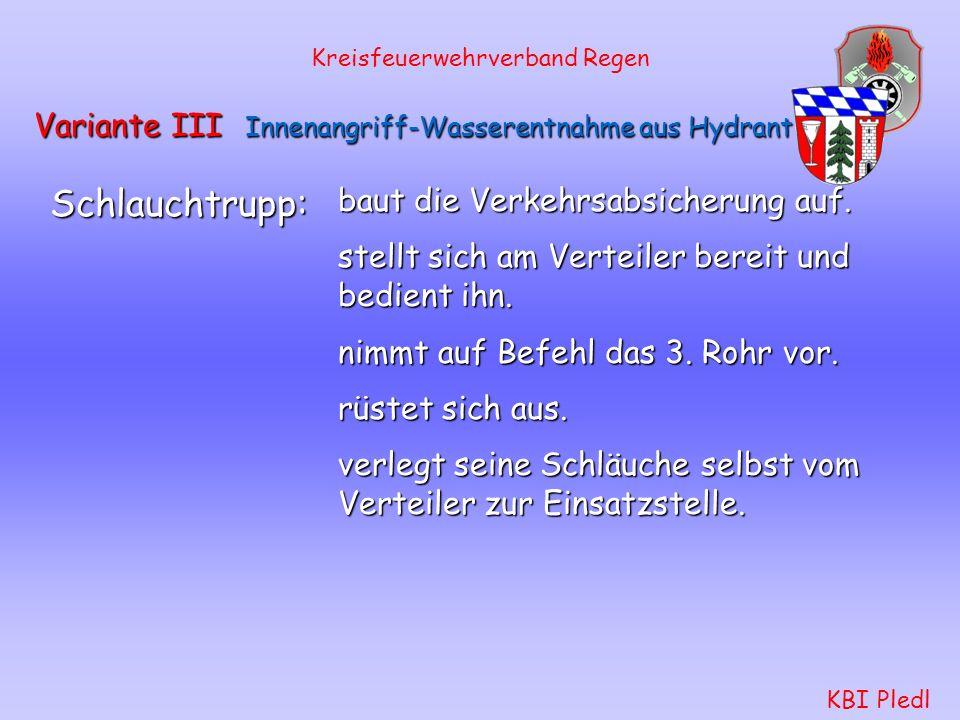 Kreisfeuerwehrverband Regen KBI Pledl Variante III Innenangriff-Wasserentnahme aus Hydrant Wassertrupp: baut die Wasserversorgung auf. rüstet sich aus