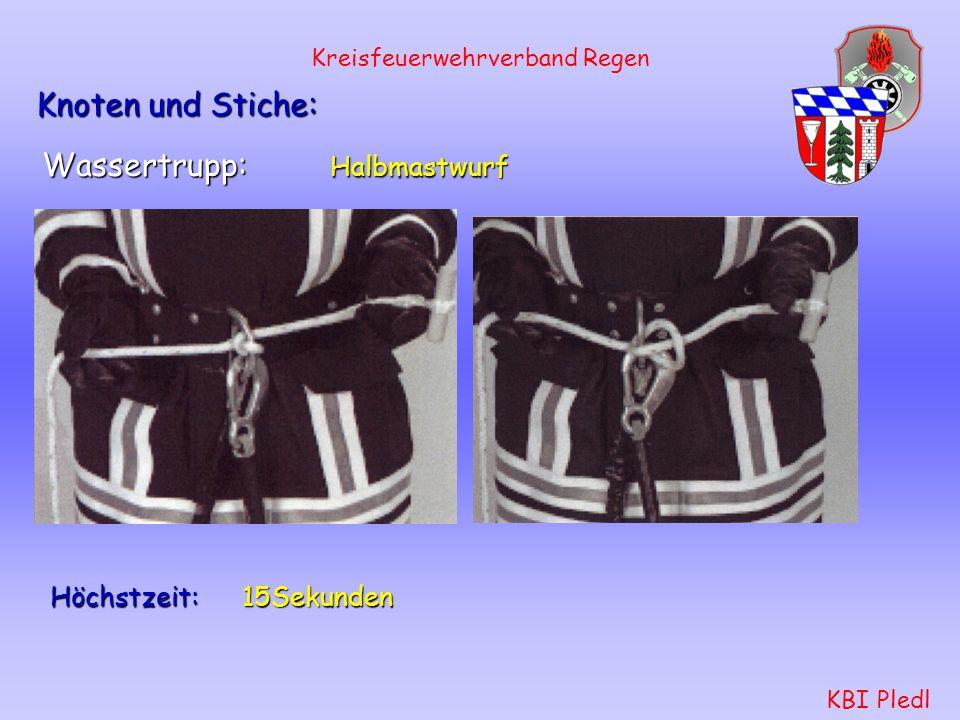 Kreisfeuerwehrverband Regen KBI Pledl Angriffstrupp: Brustbund mit Sicherung durch Spierenstich Höchstzeit: 40 Sekunden Knoten und Stiche: