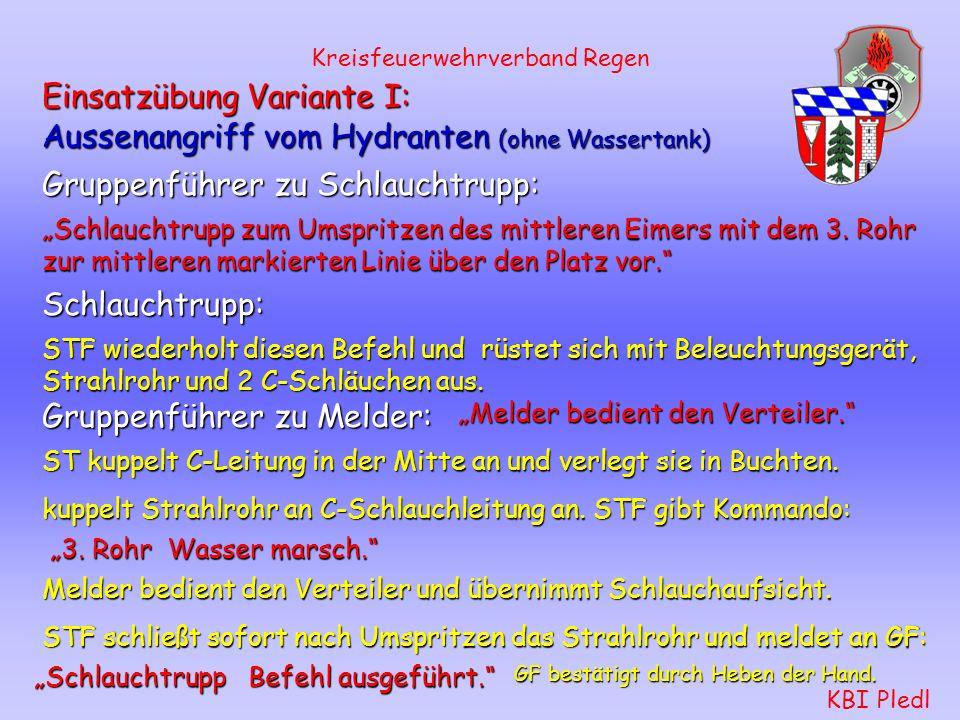 Kreisfeuerwehrverband Regen KBI Pledl Gruppenführer zu Wassertrupp: WTF wiederholt diesen Befehl und rüstet sich mit Beleuchtungsgerät, Strahlrohr und