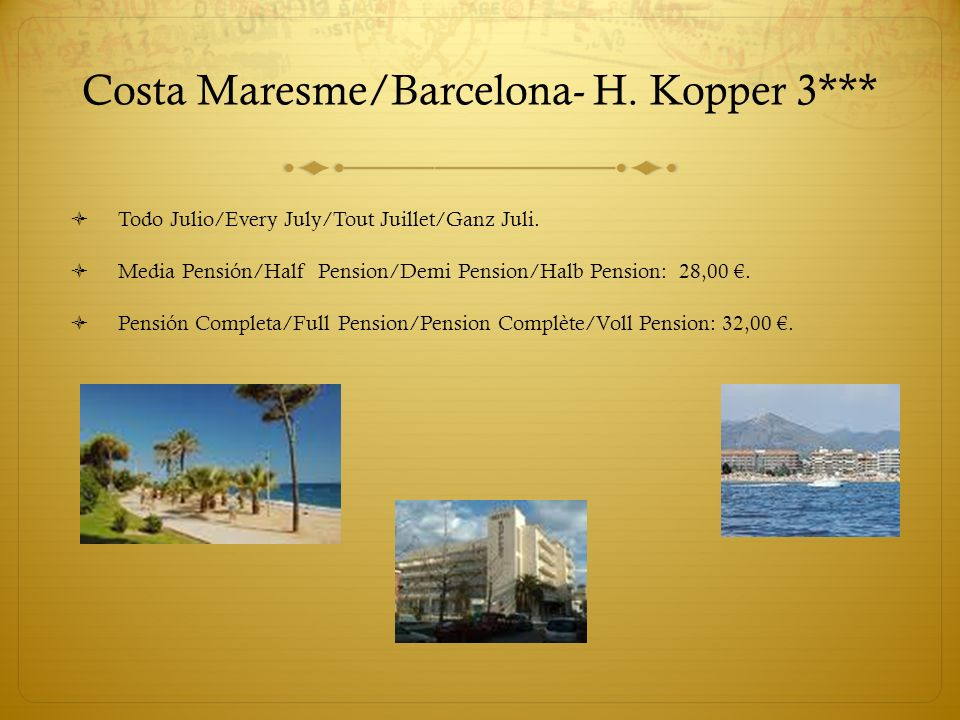 Costa Maresme/Barcelona- H. Kopper 3*** Todo Julio/Every July/Tout Juillet/Ganz Juli. Media Pensión/Half Pension/Demi Pension/Halb Pension: 28,00. Pen