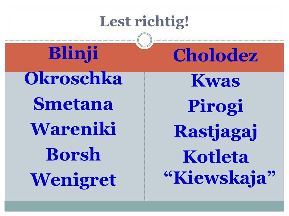 Blinji Okroschka Smetana Wareniki Borsh Wenigret Cholodez Kwas Pirogi Rastjagaj Kotleta Kiewskaja Lest richtig!