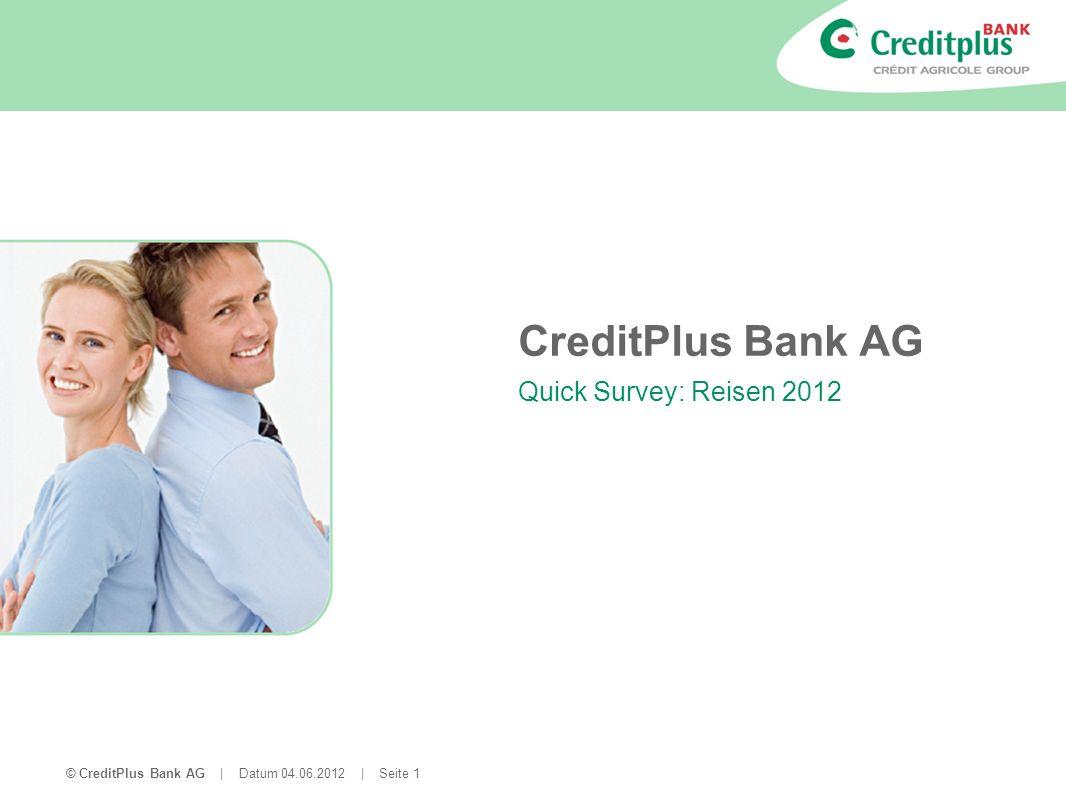 © CreditPlus Bank AG | Datum 04.06.2012 | Seite 2 Quick Survey Reisen 2012 Inhalt: Im Mai 2012 führte CreditPlus eine Online-Kurzbefragung zum Thema Reisen 2012 durch.