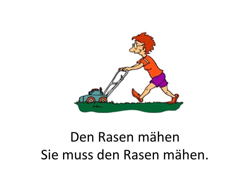 Den Rasen mähen Sie muss den Rasen mähen.