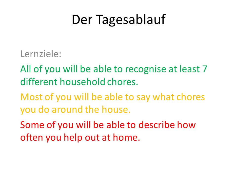 Der Tagesablauf Lernziele: All of you will be able to recognise at least 7 different household chores.