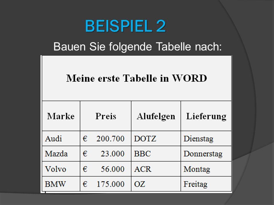 BEISPIEL 2 Bauen Sie folgende Tabelle nach: