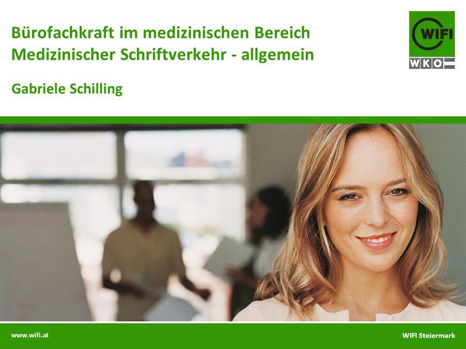 www.wifi.at WIFI Steiermark Bürofachkraft im medizinischen Bereich Medizinischer Schriftverkehr - allgemein Gabriele Schilling