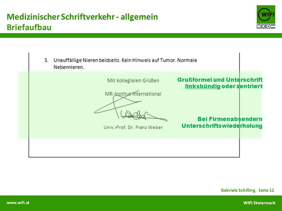 www.wifi.at WIFI Steiermark Briefaufbau Gabriele Schilling, Seite 12 Grußformel und Unterschrift linksbündig oder zentriert Bei Firmenabsendern Unterschriftswiederholung