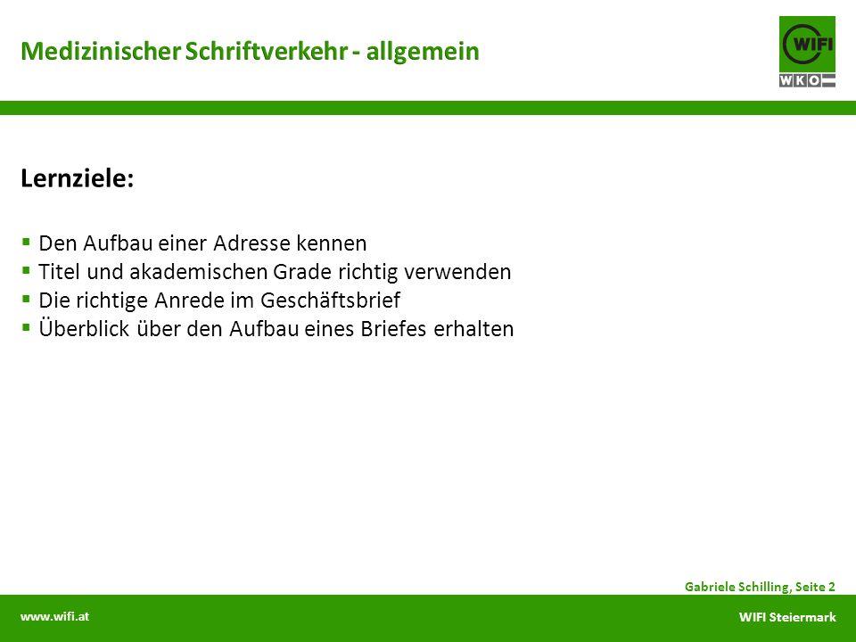 www.wifi.at WIFI Steiermark Lernziele: Den Aufbau einer Adresse kennen Titel und akademischen Grade richtig verwenden Die richtige Anrede im Geschäftsbrief Überblick über den Aufbau eines Briefes erhalten Gabriele Schilling, Seite 2
