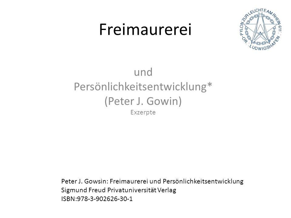 Freimaurerei und Persönlichkeitsentwicklung* (Peter J. Gowin) Exzerpte Peter J. Gowsin: Freimaurerei und Persönlichkeitsentwicklung Sigmund Freud Priv