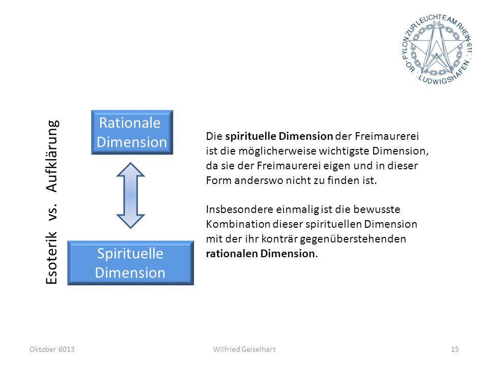 Wilfried GeiselhartOktober 601315 Rationale Dimension Spirituelle Dimension Esoterik vs. Aufklärung Die spirituelle Dimension der Freimaurerei ist die