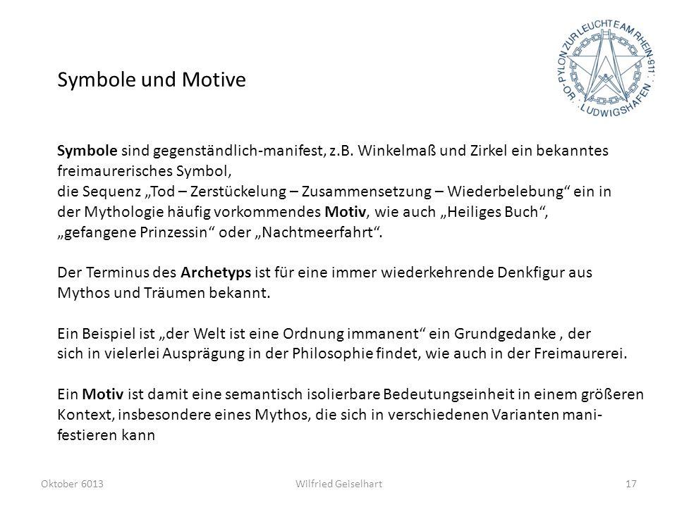 Oktober 6013Wilfried Geiselhart17 Symbole und Motive Symbole sind gegenständlich-manifest, z.B. Winkelmaß und Zirkel ein bekanntes freimaurerisches Sy