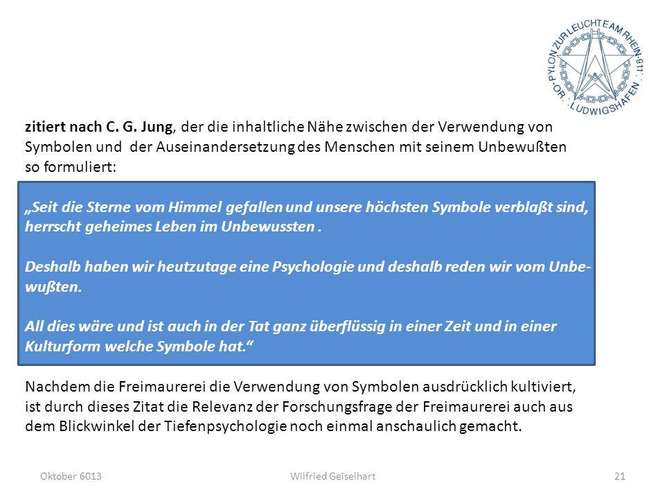 Oktober 6013Wilfried Geiselhart21 zitiert nach C. G. Jung, der die inhaltliche Nähe zwischen der Verwendung von Symbolen und der Auseinandersetzung de