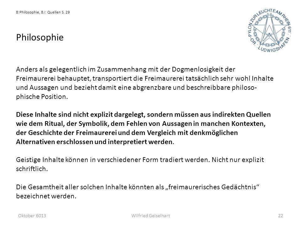 Oktober 6013Wilfried Geiselhart22 Philosophie Anders als gelegentlich im Zusammenhang mit der Dogmenlosigkeit der Freimaurerei behauptet, transportier