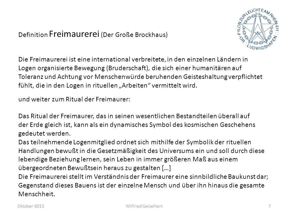 Definition Freimaurerei (Der Große Brockhaus) Die Freimaurerei ist eine international verbreitete, in den einzelnen Ländern in Logen organisierte Bewe