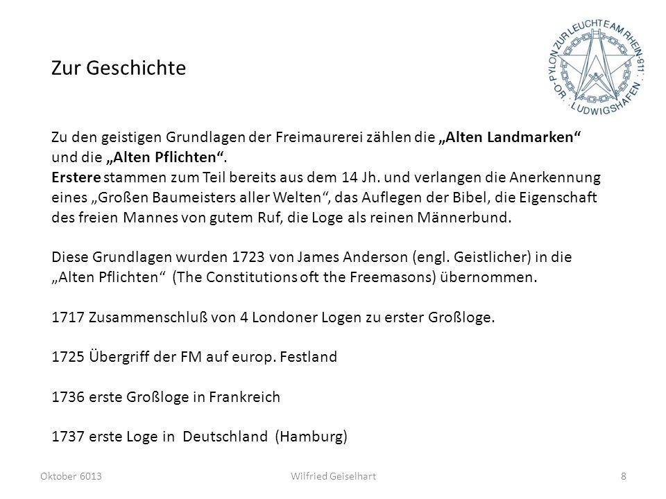 Zur Geschichte Wilfried GeiselhartOktober 60138 Zu den geistigen Grundlagen der Freimaurerei zählen die Alten Landmarken und die Alten Pflichten. Erst
