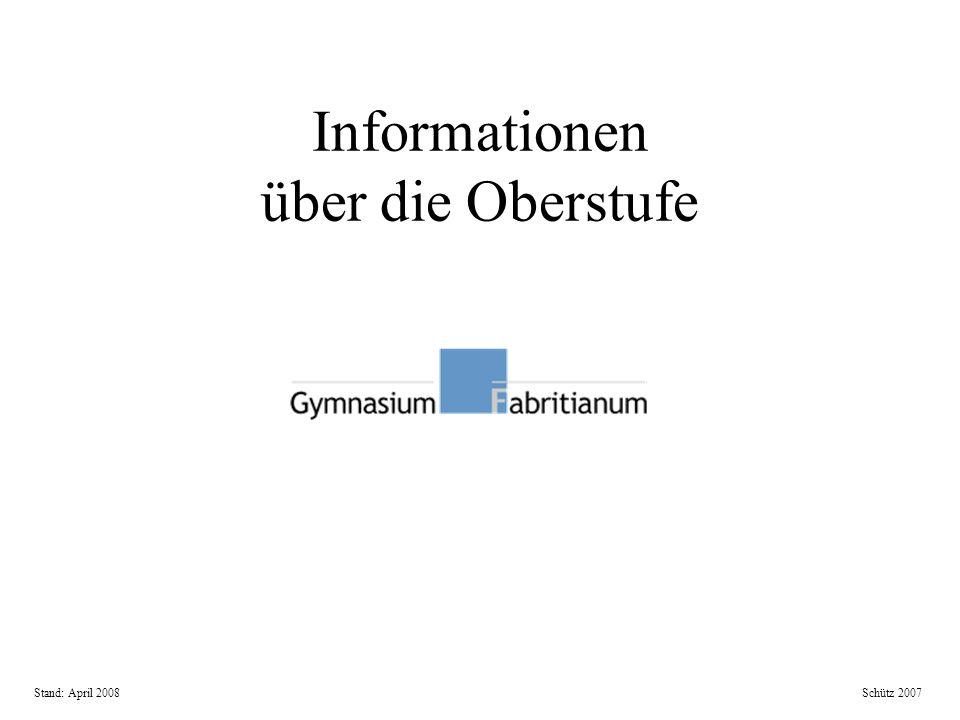 Informationen über die Oberstufe Schütz 2007Stand: April 2008