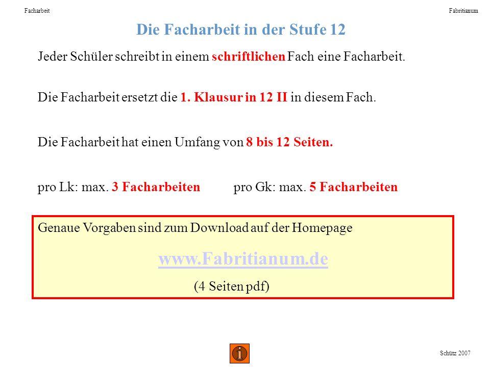 Die Facharbeit in der Stufe 12 FacharbeitFabritianum Schütz 2007 Jeder Schüler schreibt in einem schriftlichen Fach eine Facharbeit. Die Facharbeit er