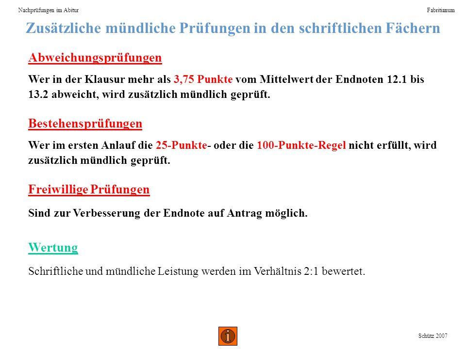 Zusätzliche mündliche Prüfungen in den schriftlichen Fächern Nachprüfungen im AbiturFabritianum Schütz 2007 Abweichungsprüfungen Wer in der Klausur me