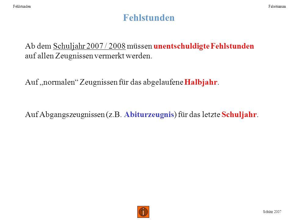 Fehlstunden Fabritianum Schütz 2007 Ab dem Schuljahr 2007 / 2008 müssen unentschuldigte Fehlstunden auf allen Zeugnissen vermerkt werden. Auf normalen