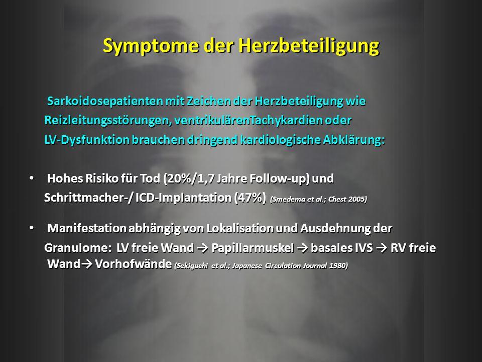 Symptome der Herzbeteiligung Sarkoidosepatienten mit Zeichen der Herzbeteiligung wie Reizleitungsstörungen, ventrikulärenTachykardien oder LV-Dysfunkt