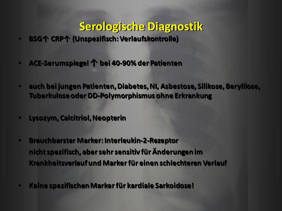 Serologische Diagnostik BSG CRP (Unspezifisch: Verlaufskontrolle) ACE-Serumspiegel bei 40-90% der Patienten auch bei jungen Patienten, Diabetes, NI, A