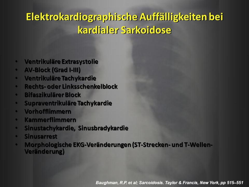 Elektrokardiographische Auffälligkeiten bei kardialer Sarkoidose Ventrikuläre Extrasystolie AV-Block (Grad I-III) Ventrikuläre Tachykardie Rechts- ode