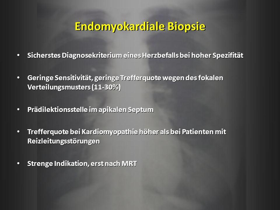 Endomyokardiale Biopsie Sicherstes Diagnosekriterium eines Herzbefalls bei hoher Spezifität Geringe Sensitivität, geringe Trefferquote wegen des fokal