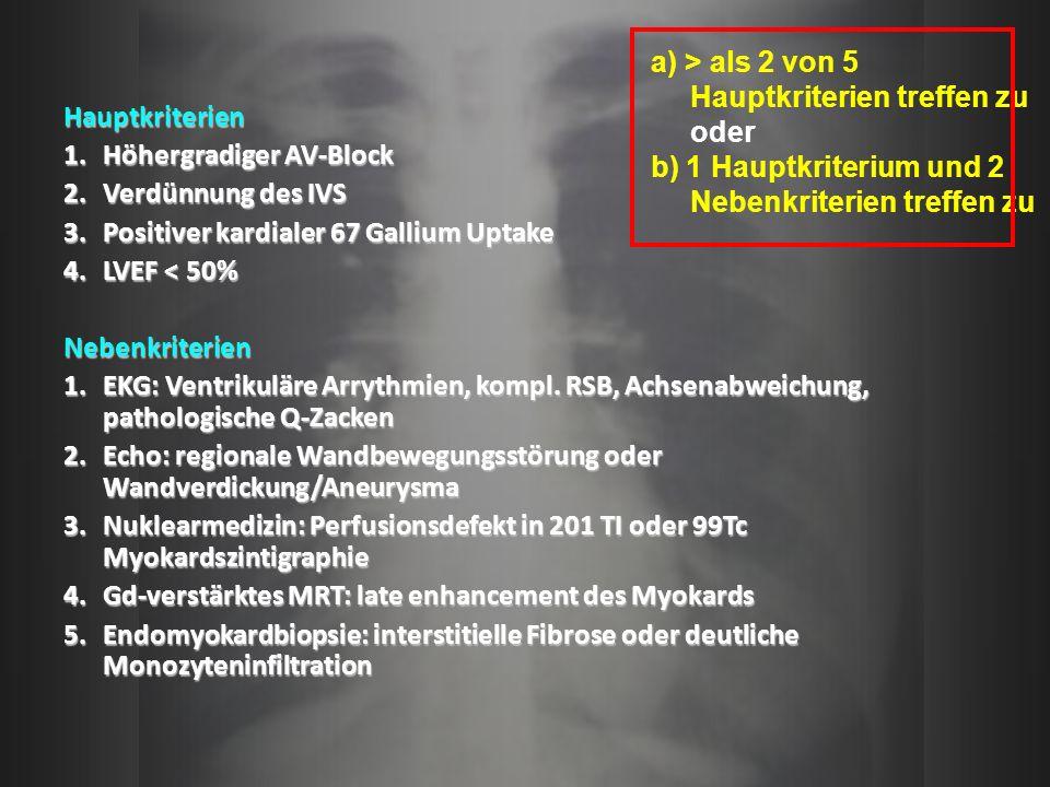 Hauptkriterien 1.Höhergradiger AV-Block 2.Verdünnung des IVS 3.Positiver kardialer 67 Gallium Uptake 4.LVEF < 50% Nebenkriterien 1.EKG: Ventrikuläre A
