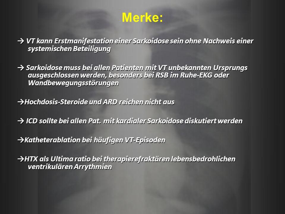 VT kann Erstmanifestation einer Sarkoidose sein ohne Nachweis einer systemischen Beteiligung Sarkoidose muss bei allen Patienten mit VT unbekannten Ur