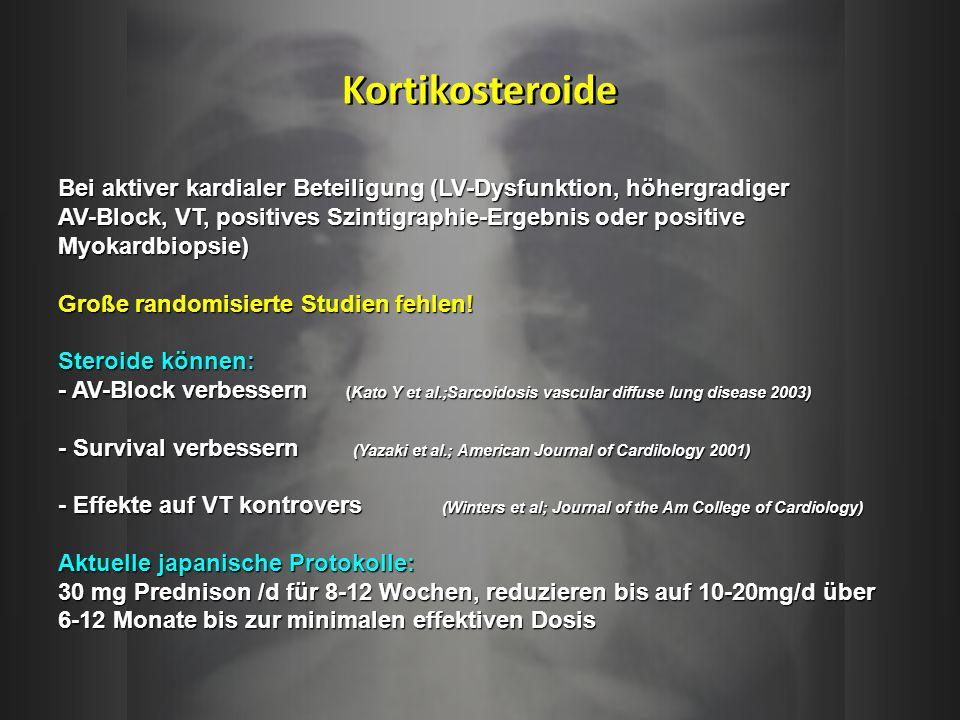 Kortikosteroide Bei aktiver kardialer Beteiligung (LV-Dysfunktion, höhergradiger AV-Block, VT, positives Szintigraphie-Ergebnis oder positive Myokardb