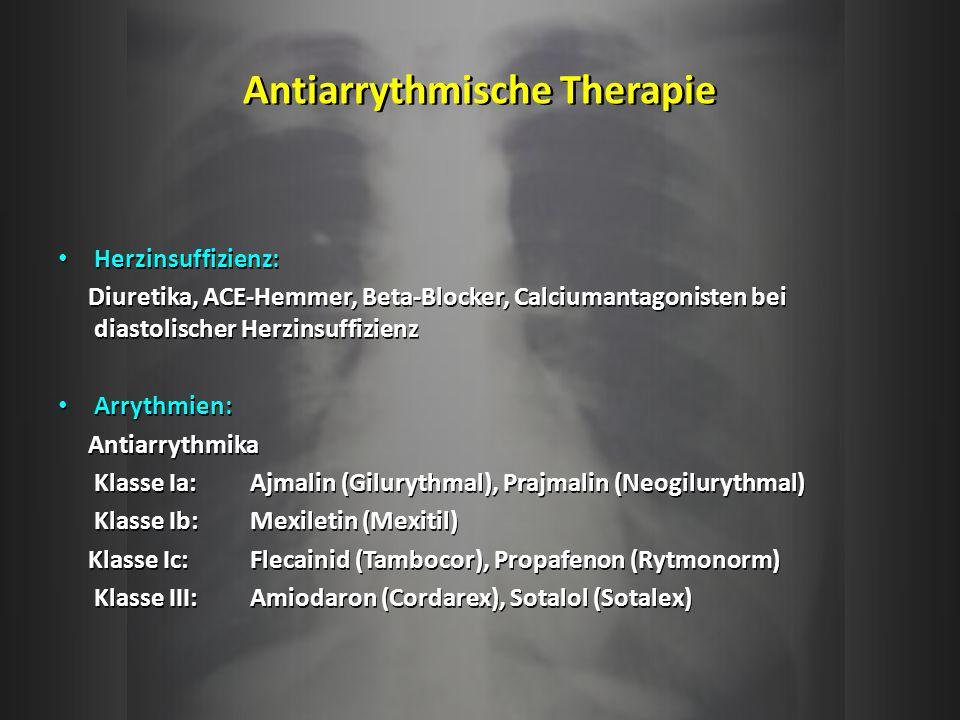 Antiarrythmische Therapie Herzinsuffizienz: Diuretika, ACE-Hemmer, Beta-Blocker, Calciumantagonisten bei diastolischer Herzinsuffizienz Arrythmien: An