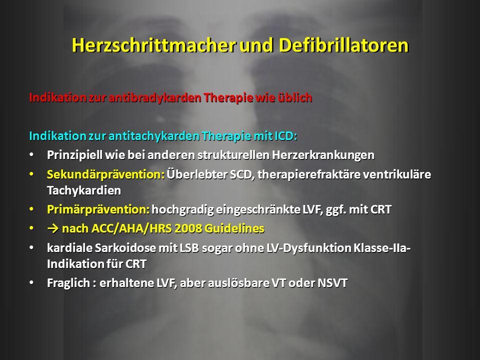 Herzschrittmacher und Defibrillatoren Indikation zur antibradykarden Therapie wie üblich Indikation zur antitachykarden Therapie mit ICD: Prinzipiell