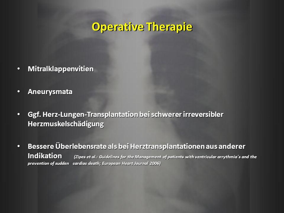 Operative Therapie Mitralklappenvitien Aneurysmata Ggf. Herz-Lungen-Transplantation bei schwerer irreversibler Herzmuskelschädigung Bessere Überlebens