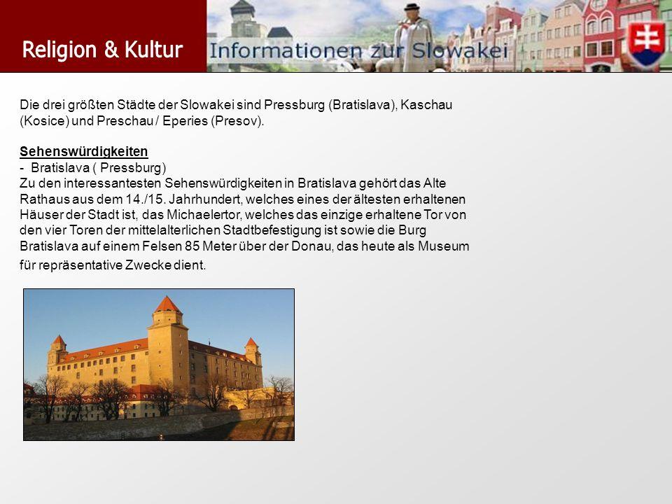 Die drei größten Städte der Slowakei sind Pressburg (Bratislava), Kaschau (Kosice) und Preschau / Eperies (Presov). Sehenswürdigkeiten - Bratislava (
