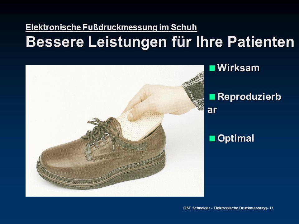 OST Schneider - Elektronische Druckmessung - 11 Elektronische Fußdruckmessung im Schuh Bessere Leistungen für Ihre Patienten Wirksam Wirksam Reproduzi