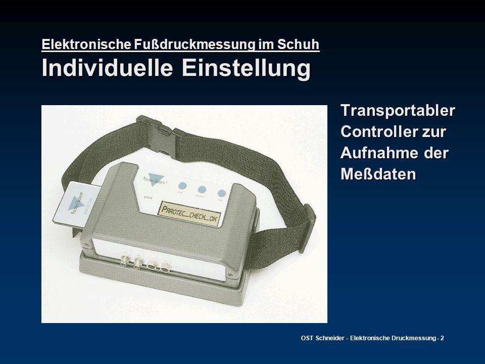 OST Schneider - Elektronische Druckmessung - 3 Elektronische Fußdruckmessung im Schuh Messung im Schuh Der Patient kann sich ohne Verbindung zum Computer frei bewegen