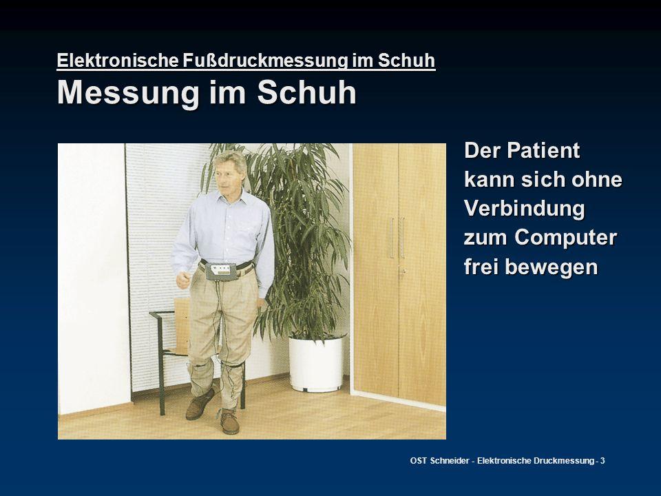 OST Schneider - Elektronische Druckmessung - 3 Elektronische Fußdruckmessung im Schuh Messung im Schuh Der Patient kann sich ohne Verbindung zum Compu