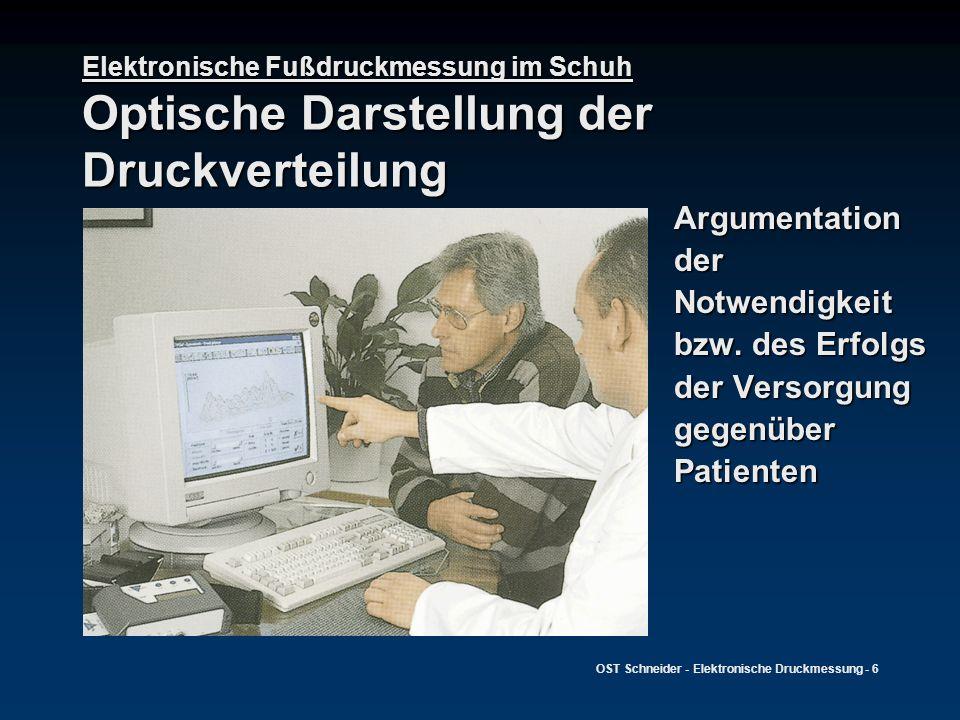 OST Schneider - Elektronische Druckmessung - 6 Elektronische Fußdruckmessung im Schuh Optische Darstellung der Druckverteilung Argumentation der Notwe