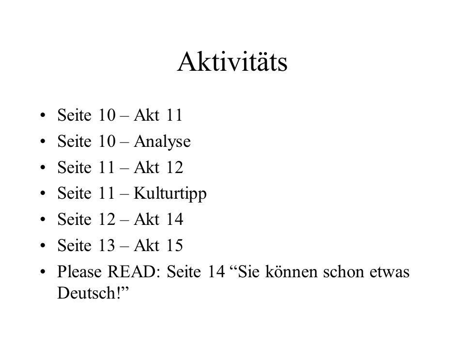 Aktivitäts Seite 10 – Akt 11 Seite 10 – Analyse Seite 11 – Akt 12 Seite 11 – Kulturtipp Seite 12 – Akt 14 Seite 13 – Akt 15 Please READ: Seite 14 Sie