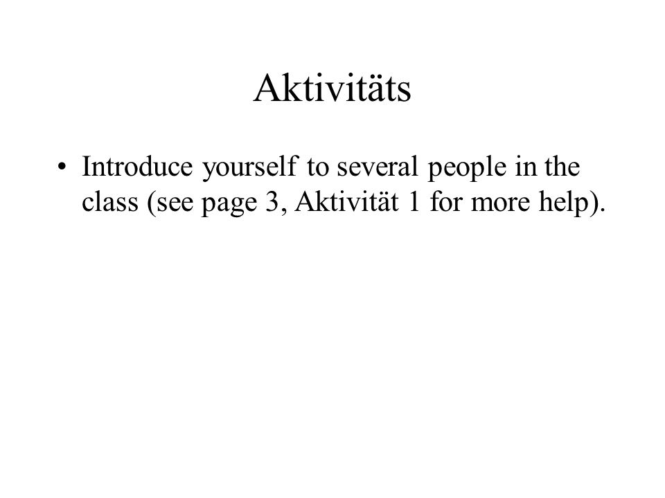 Aktivitäts Introduce yourself to several people in the class (see page 3, Aktivität 1 for more help).