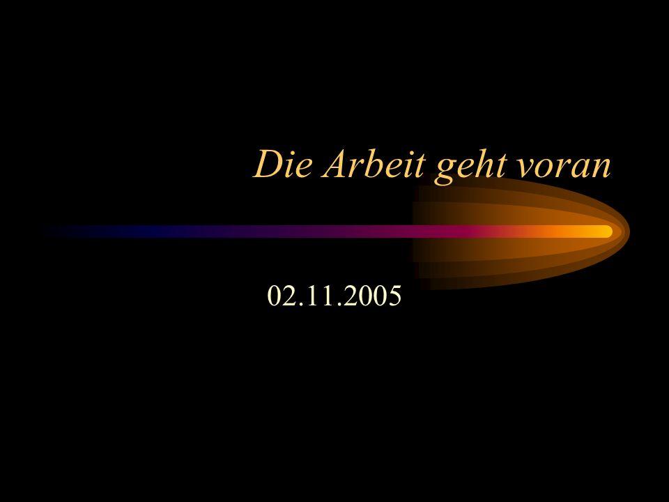 Die Arbeit geht voran 02.11.2005