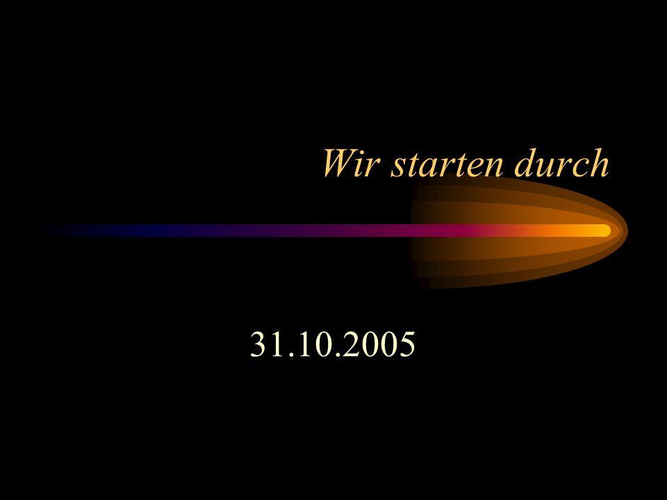 Wir starten durch 31.10.2005
