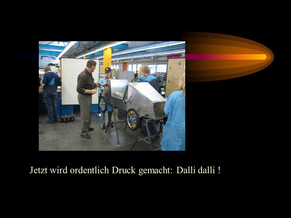 Jetzt wird ordentlich Druck gemacht: Dalli dalli !