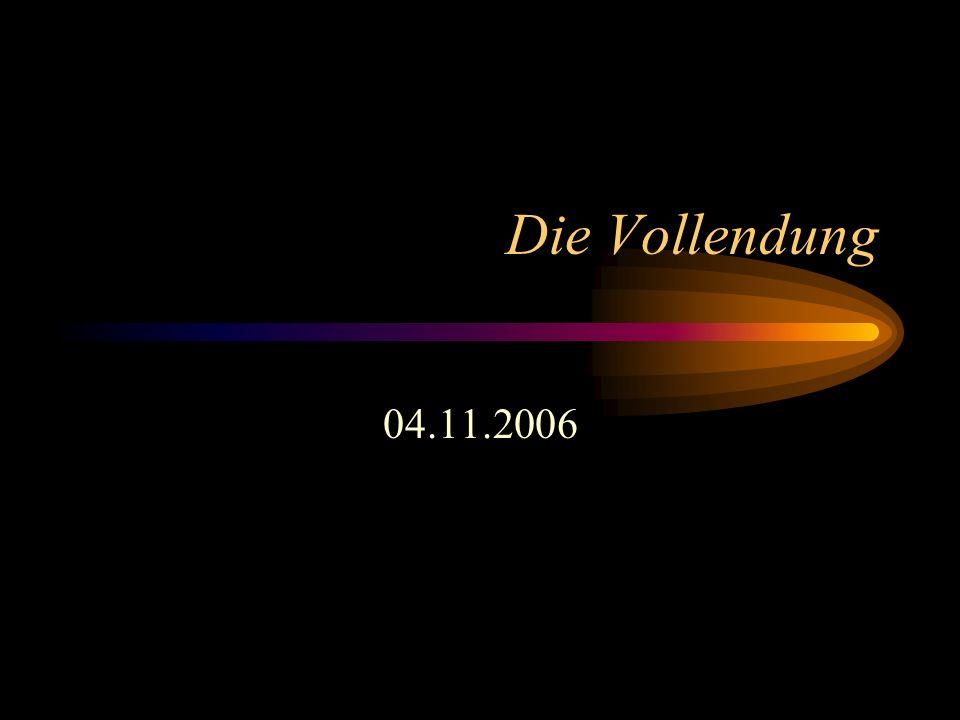 Die Vollendung 04.11.2006