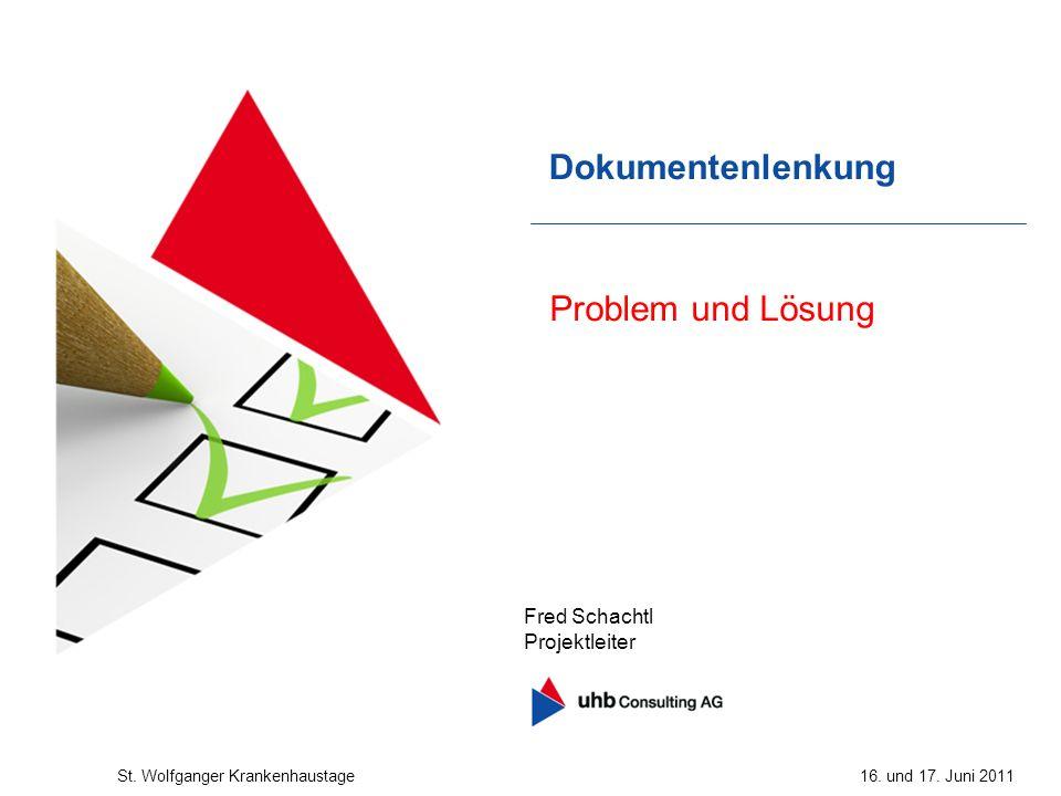 Dokumentenlenkung Problem und Lösung Fred Schachtl Projektleiter St. Wolfganger Krankenhaustage16. und 17. Juni 2011
