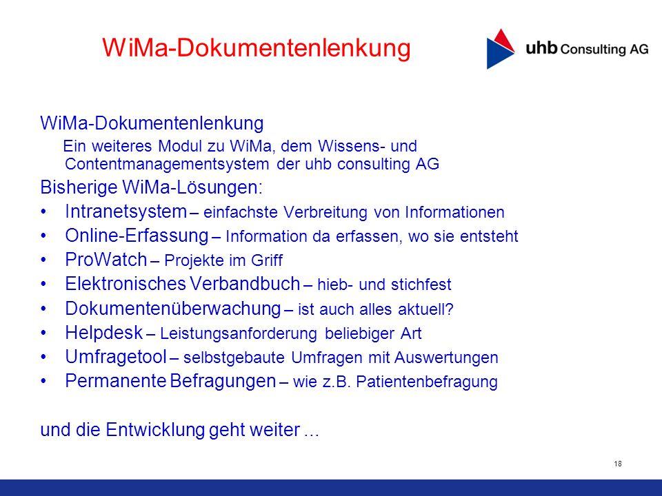18 WiMa-Dokumentenlenkung Ein weiteres Modul zu WiMa, dem Wissens- und Contentmanagementsystem der uhb consulting AG Bisherige WiMa-Lösungen: Intranet