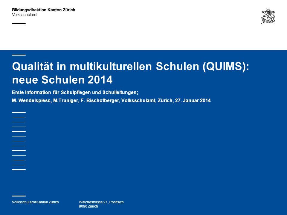 Volksschulamt Kanton ZürichWalchestrasse 21, Postfach 8090 Zürich Qualität in multikulturellen Schulen (QUIMS): neue Schulen 2014 Erste Information fü