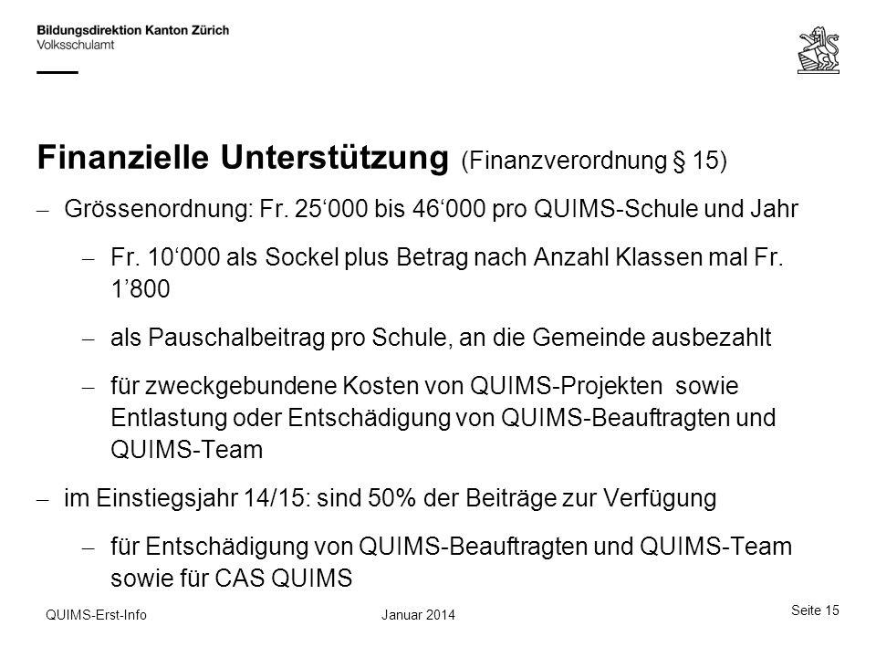 Seite 15 Januar 2014QUIMS-Erst-Info Finanzielle Unterstützung (Finanzverordnung § 15) – Grössenordnung: Fr. 25000 bis 46000 pro QUIMS-Schule und Jahr