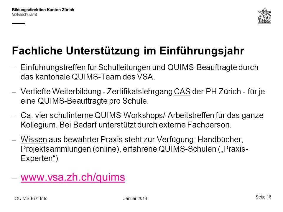 Seite 16 Januar 2014QUIMS-Erst-Info Fachliche Unterstützung im Einführungsjahr – Einführungstreffen für Schulleitungen und QUIMS-Beauftragte durch das